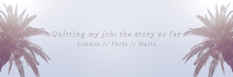 Quitting my job: the story so far